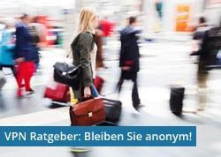 VPN Ratgeber: Bleiben Sie anonym!